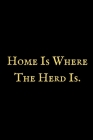 Home Is Where The Herd Is: A Cow notebook, cow themed gift, cow birthday gift, awesome cow notebook, cow gifts for women, cow gifts for kids, cow Cover Image