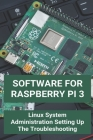 Software For Raspberry Pi 3: Linux System Administration Setting Up The Troubleshooting: Do I Need A Raspberry Pi Cover Image