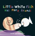 Little White Fish Has Many Friends Cover Image
