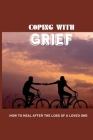 Coping With Grief: How To Heal After The Loss Of A Loved One: Successes And Struggles Cover Image