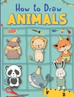 How to Draw Animals: Amazing Animals Drawing and Activity Book for Kids with Creative Exercises for Little Hands with Big Imaginations A Si Cover Image