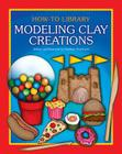 Modeling Clay Creations (How-To Library (Cherry Lake)) Cover Image