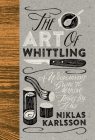 The Art of Whittling: A Woodcarver's Guide to Making Things by Hand Cover Image