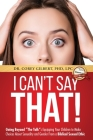 I Can't Say That! Going Beyond The Talk: Equipping Your Children to Make Choices About Sexuality and Gender From a Biblical Sexual Ethic Cover Image