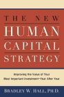 The New Human Capital Strategy: Improving the Value of Your Most Important Investment--Year After Year Cover Image