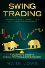 Swing Trading: A Beginner's Guide to Highly Profitable Swing Trades - Proven Strategies, Trading Tools, Rules, and Money Management Cover Image