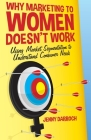 Why Marketing to Women Doesn't Work: Using Market Segmentation to Understand Consumer Needs Cover Image