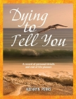 Dying to Tell You: A record of personal details and end of life planner Cover Image