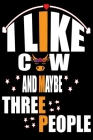 I Like Cow And Maybe Three People: Writing Lined Notebook For Men And Women Cover Image