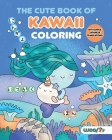 The Cute Book of Kawaii Coloring: Learn Japanese Words by Coloring Cute Things Cover Image