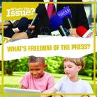 What's Freedom of the Press? (What's the Issue?) Cover Image