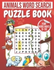 Animals Word Search: Puzzle Book For Kids Ages 5-10: 100 Large Print Word Search for kids: word search fo r5-10 year olds Activity Workbook Cover Image