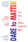 Dare to Matter: Your Path to Making a Difference Now Cover Image