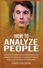 How to Analyze People: Learn how to understand and speed reading people by knowing body language signals and psychological techniques to beco Cover Image