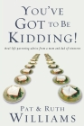 You've Got to Be Kidding!: Real-Life Parenting Advise from a Mom and Dad of Nineteen Cover Image