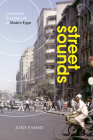 Street Sounds: Listening to Everyday Life in Modern Egypt Cover Image