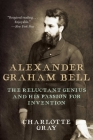 Alexander Graham Bell: The Reluctant Genius and His Passion for Invention Cover Image