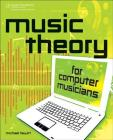 Music Theory for Computer Musicians: Book & CD-ROM [With CDROM] Cover Image