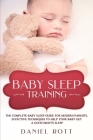 Baby Sleep Training: The Complete Baby Sleep Guide for Modern Parents, Effective Techniques to Help Your Baby Get a Good Night's Sleep. Cover Image