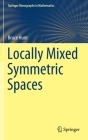 Locally Mixed Symmetric Spaces (Springer Monographs in Mathematics) Cover Image