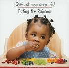 Que Sabroso Arco Iris!/Eating The Rainbow (Libro de Comidas de Colores/Colorful Food Books) Cover Image