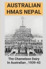 Australian HMAS Nepal: The Chameleon Dairy In Australian, 1939-43: Events Of Vietnam'S Past Cover Image
