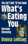 You Can't Quit 'Til You Know What's Eating You: Overcome Overeating Cover Image