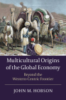Multicultural Origins of the Global Economy: Beyond the Western-Centric Frontier Cover Image