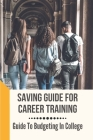Saving Guide For Career Training: Guide To Budgeting In College: How To Prepare For College Cover Image