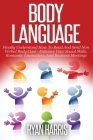 Body Language: Finally Understand How To Read And Send Non Verbal Body Cues: Enhance Your Social Skills, Romantic Encounters, And Bus Cover Image