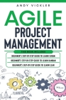 Agile Project Management: This book includes: Beginner's step by step guide to Learn Scrum + Beginner's step by step guide to Learn Kanban + Beg Cover Image