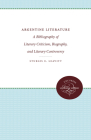 Argentine Literature: A Bibliography of Literary Criticism, Biography, and Literary Controversy Cover Image