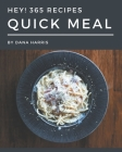 Hey! 365 Quick Meal Recipes: A Quick Meal Cookbook for All Generation Cover Image