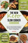 The New Keto Slow Cooker Cookbook: Low-Carb Slow Cooker Recipes with Simple and Convenient Dishes Ideas. Enjoy the Most Wanted Ketogenic Recipes and B Cover Image