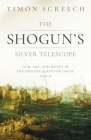 The Shogun's Silver Telescope: God, Art, and Money in the English Quest for Japan, 1600-1625 Cover Image