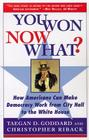 You Won--Now What?: How Americans Can Make Democracy Work from City Hall to the White House Cover Image