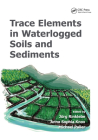 Trace Elements in Waterlogged Soils and Sediments (Advances in Trace Elements in the Environment #3) Cover Image