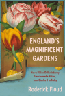 England's Magnificent Gardens: How a Billion-Dollar Industry Transformed a Nation, from Charles II to Today Cover Image