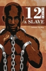 12 Years a Slave: Solomon Northup's Memoir on Period of Enslavement, Abuse, Racial Segregation and Flawed Nature of Slavery. Cover Image