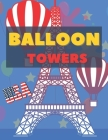 Balloon Towers: Balloon Towers Coloring Book Gift For Kids Ages 4-8, The Good Right Way To Enjoy The Benefits Of 60 Balloon Towers Col Cover Image