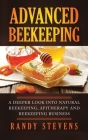 Advanced Beekeeping: A Deeper Look into Natural Beekeeping, Apitherapy and Beekeeping Business Cover Image