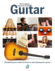 The Complete Beginners Guide to Guitar: Everything You Need to Know to Start Playing the Guitar Cover Image