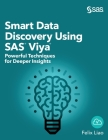 Smart Data Discovery Using SAS Viya: Powerful Techniques for Deeper Insights (Hardcover edition) Cover Image