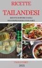 Ricette Tailandesi 2021 (Thai Recipes Italian Edition): Ricette Gustose E Facili Per Sorprendere I Tuoi Amici Cover Image