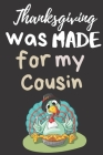 Thanksgiving Was Made For My Cousin: Thanksgiving Notebook - Gift For That Special Family Member - Season of Gratitude Cover Image