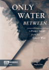 Only Water Between: A Family Story from the Great War (Talking Points) Cover Image