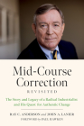 Mid-Course Correction Revisited: The Story and Legacy of a Radical Industrialist and His Quest for Authentic Change Cover Image