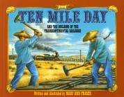 Ten Mile Day: And the Building of the Transcontinental Railroad Cover Image