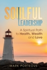 Soulful Leadership: A Spiritual Path to Health, Wealth and Love Cover Image