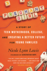 Pregnant Girl: A Story of Teen Motherhood, College, and Creating a Better Future for Young Families Cover Image